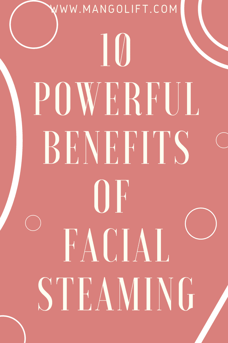 10 Power Benefits of Facial Steaming