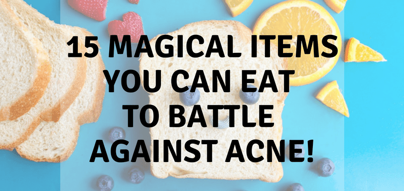 15 Magical Items You Can Eat To Battle Against Acne!