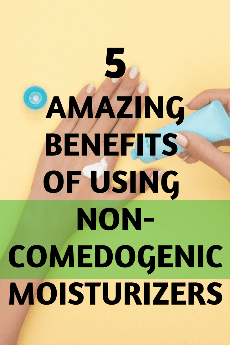 5 amazing benefits of non-comedogenic moisturizer