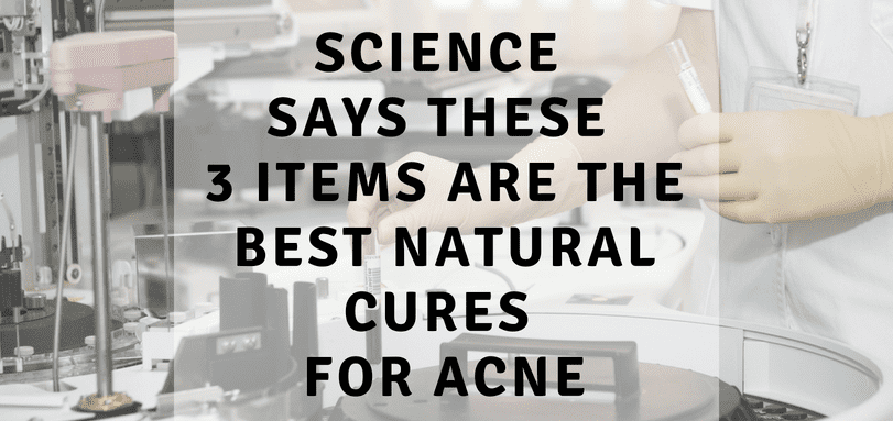 science says these 3 items are the best natural cures for acne